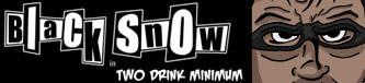 Black Snow: Two Drink Minimum
