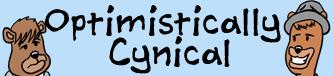 Optimistically Cynical medium